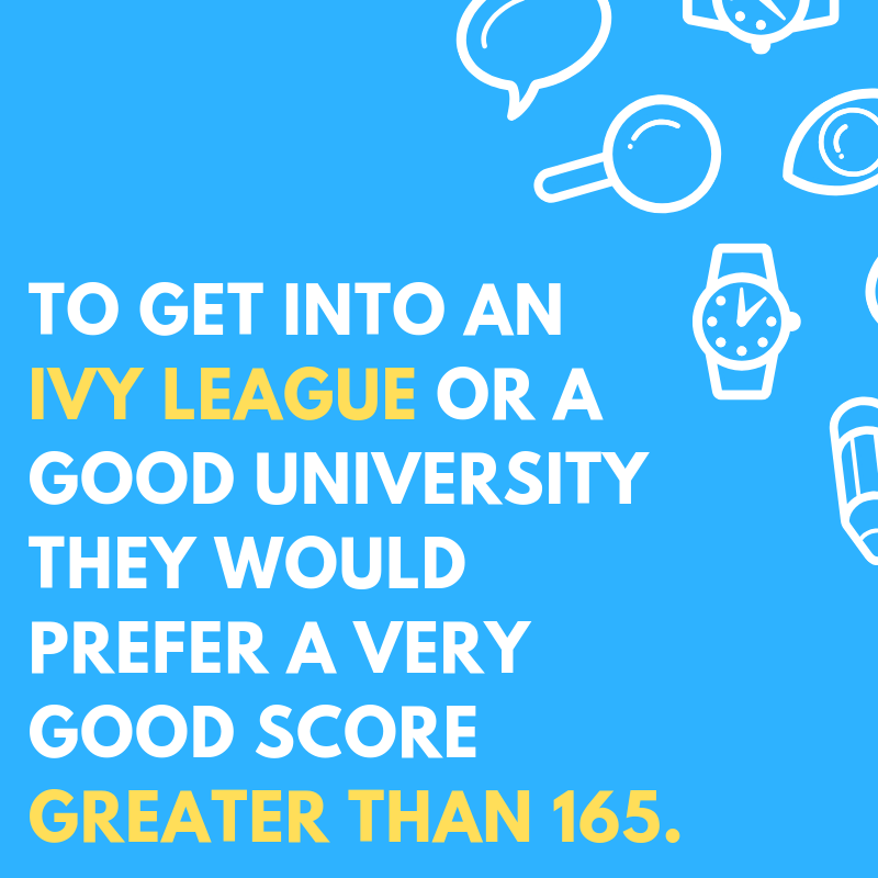 To get into IVY League or a Good University, a minimum of 165 in GRE Quant is required